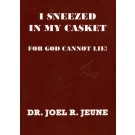 I Sneezed in my Casket for God Cannot Lie!
