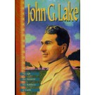 John G. Lake - His Life, His Sermons, His Boldness
